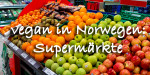 Vegan in Norwegen: Supermärkte