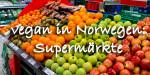 Vegan in Norwegen: Supermärkte